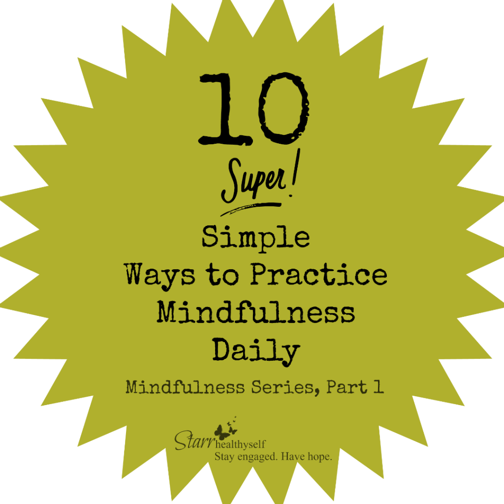 Mindfulness Series, Part 1:  10 Super Simple Ways to Practice Mindfulness Daily