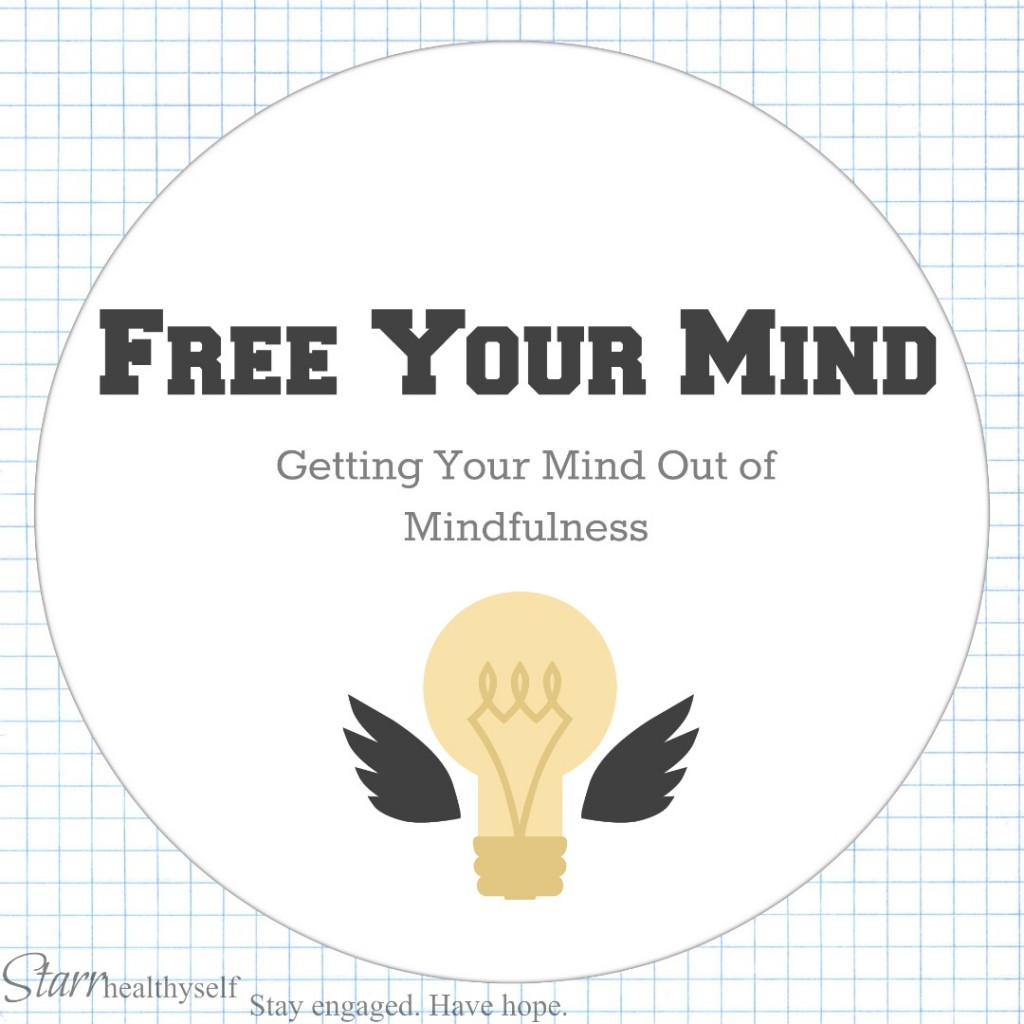 Free Your Mind:  Getting Your Mind Out of Mindfulness