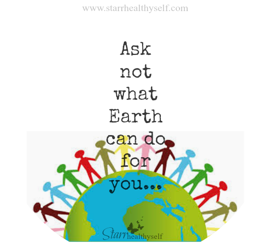 Ask not what Earth can do for you…