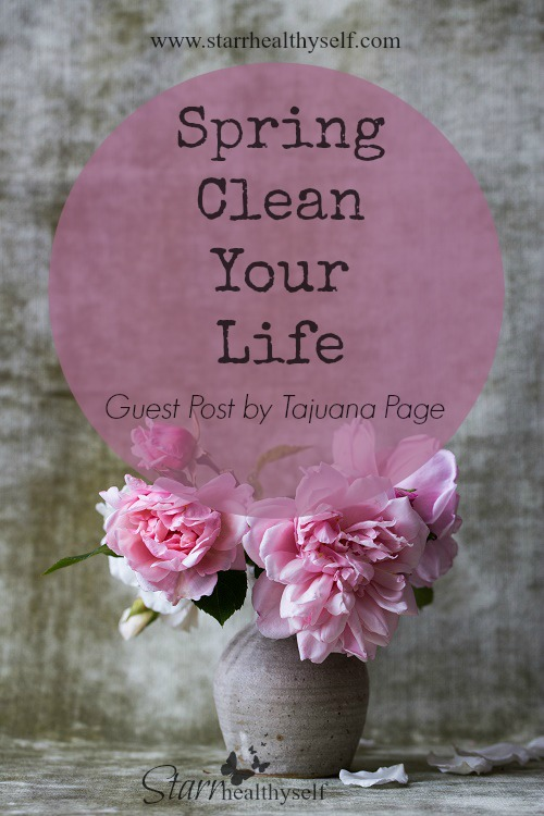 Spring Clean Your Life: Guest Post by Tajuana Paige
